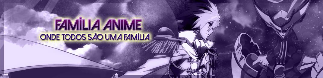 (( Família :: Animes )) - Onde Todos somos uma Familia!