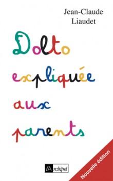 Dolto expliquée aux parents - J.C. Liaudet