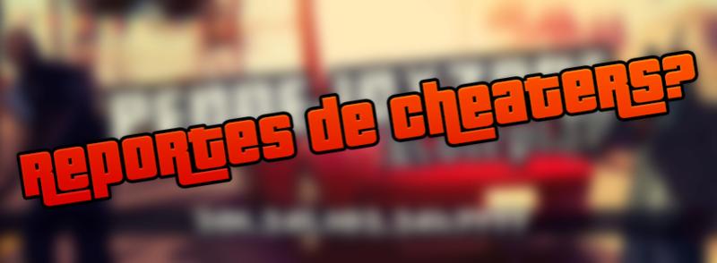 Reportes De Cheater
